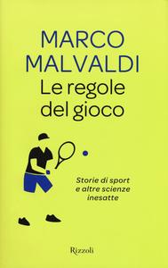 Libro Le regole del gioco. Storie di sport e altre scienze inesatte Marco Malvaldi