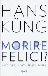 Libro Morire felici? Lasciare la vita senza paura Hans Küng