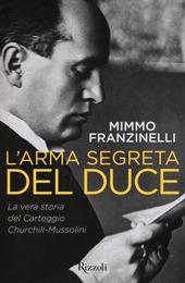 L' arma segreta del Duce. La vera storia del carteggio Churchill-Mussolini