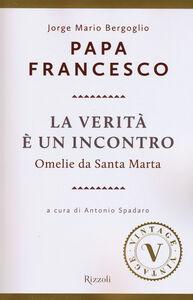 Libro La verità è un incontro. Omelie da Santa Marta Francesco (Jorge Mario Bergoglio)