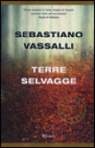 Foto Cover di Terre selvagge, Libro di Sebastiano Vassalli, edito da Rizzoli