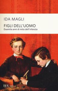 Foto Cover di Figli dell'uomo. Duemila anni di mito dell'infanzia, Libro di Ida Magli, edito da BUR Biblioteca Univ. Rizzoli