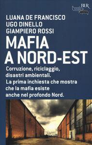 Foto Cover di Mafia a Nord-Est, Libro di AA.VV edito da BUR Biblioteca Univ. Rizzoli