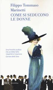 Libro Come si seducono le donne Filippo T. Marinetti