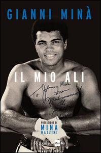 Foto Cover di Il mio Alì, Libro di Gianni Minà, edito da Rizzoli
