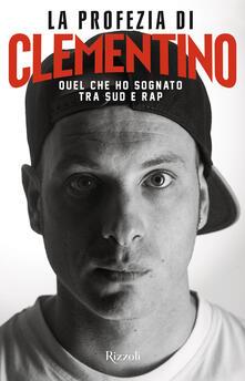 La profezia di Clementino. Quel che ho sognato tra Sud e rap.pdf
