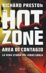 Foto Cover di The hot zone. Area di contagio. La vera storia del virus Ebola, Libro di Richard Preston, edito da Rizzoli