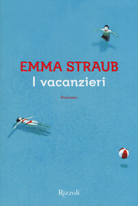 Foto Cover di I vacanzieri, Libro di Emma Straub, edito da Rizzoli