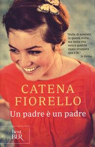 Foto Cover di Un padre è un padre, Libro di Catena Fiorello, edito da BUR Biblioteca Univ. Rizzoli