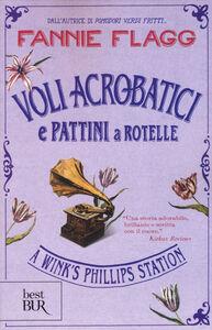 Libro Voli acrobatici e pattini a rotelle a Wink's Phillips Station Fannie Flagg