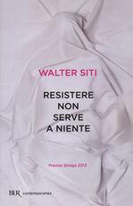 Libro Resistere non serve a niente Walter Siti