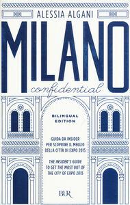Libro Milano Confidential. Guida da insider per scoprire il meglio della città di EXPO 2015. Ediz. italiana e inglese Alessia Algani