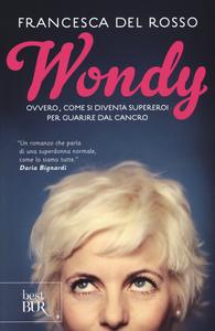 Libro Wondy. Ovvero come si diventa supereroi per guarire dal cancro Francesca Del Rosso