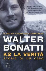 Foto Cover di K2. La verità. Storia di un caso, Libro di Walter Bonatti, edito da BUR Biblioteca Univ. Rizzoli