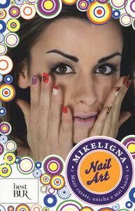 Libro Nail art. Mani curate, uniche e mai banali Mikeligna 0
