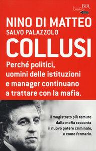Libro Collusi. Perché politici, uomini delle istituzioni e manager continuano a trattare con la mafia Nino Di Matteo , Salvo Palazzolo