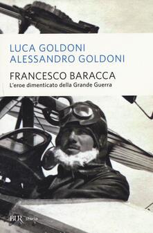 Francesco Baracca. L'eroe dimenticato della grande guerra - Luca Goldoni,Alessandro Goldoni - copertina