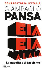 Libro Eia eia alalà. La nascita del fascismo. Controstoria d'Italia Giampaolo Pansa