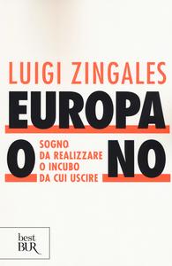 Libro Europa o no. Sogno da realizzare o incubo da cui uscire Luigi Zingales