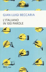 Foto Cover di L' italiano in 100 parole, Libro di G. Luigi Beccaria, edito da BUR Biblioteca Univ. Rizzoli