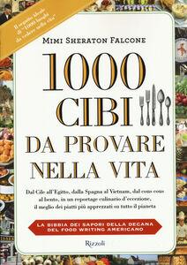 Foto Cover di 1000 cibi da provare nella vita, Libro di Mimi Sheraton Falcone,Kelly Alexander, edito da Rizzoli 0