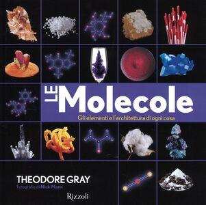 Libro Le molecole. Gli elementi e l'architettura di ogni cosa Theodore Gray , Nick Mann 0