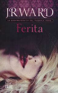 Foto Cover di Ferita. La confraternita del pugnale nero. Vol. 9, Libro di J. R. Ward, edito da BUR Biblioteca Univ. Rizzoli