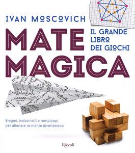 Foto Cover di Matemagica. Il grande libro dei giochi, Libro di Ivan Moscovich, edito da Rizzoli 0