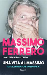 Libro Una vita al massimo Massimo Ferrero , Alessandro Alciato