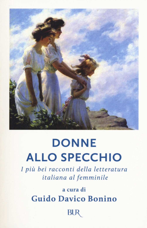 Donne allo specchio i pi bei racconti della letteratura italiana al femminile g davico - Ragazze nude allo specchio ...