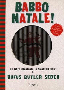 Foto Cover di Babbo Natale! Un libro illustrato in Scanimation®, Libro di Rufus B. Seder, edito da Rizzoli 0
