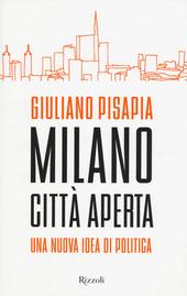 Milano città aperta. Una nuova idea di politica