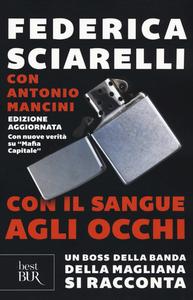 Libro Con il sangue agli occhi. Un boss della banda della Magliana si racconta Federica Sciarelli , Antonio Mancini