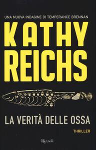 Foto Cover di La verità delle ossa, Libro di Kathy Reichs, edito da Rizzoli