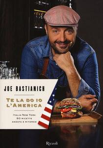 Foto Cover di Te la do io l'America. Italia-New York 50 ricette andata e ritorno, Libro di Joe Bastianich, edito da Rizzoli 0