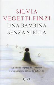 Libro Una bambina senza stella. Le risorse segrete dell'infanzia per superare le difficoltà della vita Silvia Vegetti Finzi