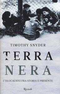 Libro Terra nera. L'olocausto fra storia e presente Timothy Snyder