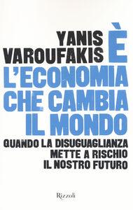 Libro È l'economia che cambia il mondo. Quando la disuguaglianza mette a rischio il nostro futuro Yanis Varoufakis