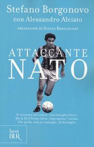 Libro Attaccante nato Stefano Borgonovo , Alessandro Alciato