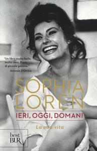 Libro Ieri, oggi, domani. La mia vita Sophia Loren