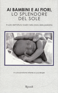 Libro Ai bambini e ai fiori, lo splendore del sole. Il ruolo dell'Istituto Gaslini nella storia della pediatria