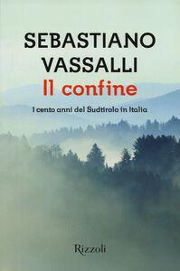 Foto Cover di Il confine. I cento anni del Sudtirolo in Italia, Libro di Sebastiano Vassalli, edito da Rizzoli