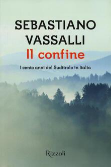 Il confine. I cento anni del Sudtirolo in Italia - Sebastiano Vassalli - copertina