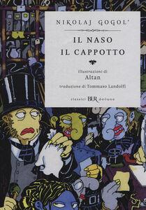 Libro Il naso-Il cappotto. Ediz. illustrata Nikolaj Gogol' , Tullio F. Altan 0
