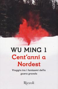 Cent'anni a Nordest. Viaggio tra i fantasmi della «guera granda» - Wu Ming 1 - copertina
