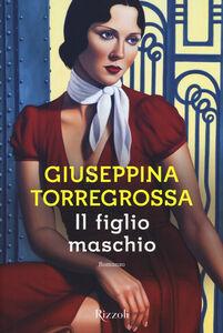 Libro Il figlio maschio Giuseppina Torregrossa