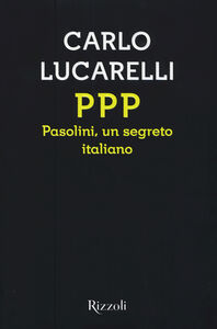 Libro PPP. Pasolini, un segreto italiano Carlo Lucarelli