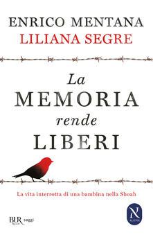 La memoria rende liberi. La vita interrotta di una bambina nella Shoah - Enrico Mentana,Liliana Segre - copertina