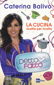 Libro Detto Fatto. La cucina ricetta per ricetta Caterina Balivo