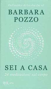 Foto Cover di Sei a casa. 24 meditazioni sul corpo, Libro di Barbara Pozzo, edito da BUR Biblioteca Univ. Rizzoli